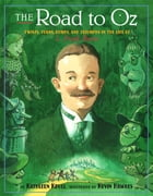 The Road to Oz: Twists, Turns, Bumps, and Triumphs in the Life of L. Frank Baum by Kathleen Krull