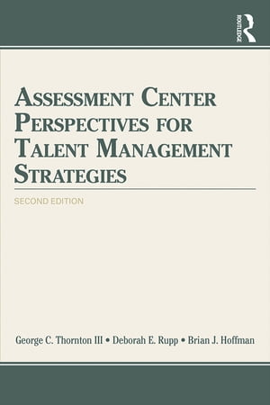 Assessment Center Perspectives for Talent Management Strategies 2nd Edition