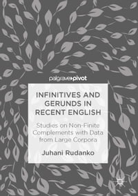 Infinitives and Gerunds in Recent English: Studies on Non-Finite Complements with Data from Large…
