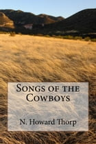 Songs of the Cowboys (Illustrated Edition) by Nathan Howard Thorp