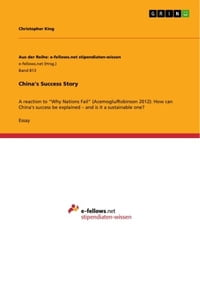 China's Success Story: A reaction to 'Why Nations Fail' (Acemoglu/Robinson 2012): How can China's…