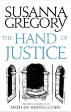 The Hand Of Justice: The Tenth Chronicle Of Matthew Bartholomew by Susanna Gregory