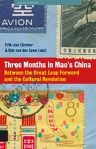 Three months in Mao's China: between the great leap forward and the cultural revolution by Erik-Jan Zürcher