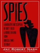 Spies: A Narrative Encyclopedia of Dirty Tricks and Double Dealing from Biblical Times to Today