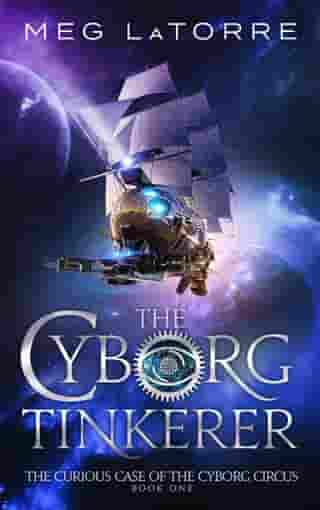 The Cyborg Tinkerer: The Curious Case of the Cyborg Circus, #1