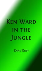 Ken Ward in the Jungle (Illustrated Edition) by Zane Grey