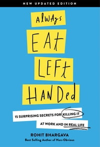 Always Eat Left Handed: 15 Surprising Secrets For Killing It At Work And In Real Life