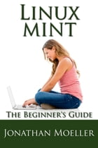 The Linux Mint Beginner's Guide - Second Edition by Jonathan Moeller