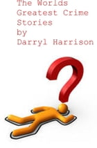 The Worlds Greatest Crime Stories by Darryl Harrison