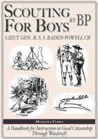 Robert Baden-Powell: Scouting for Boys, The Original (Illustrated) by Robert Baden-Powell