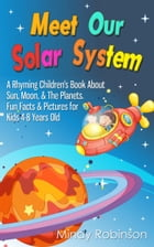 Meet Our Solar System: A Rhyming Children's Book About Sun, Moon, & The Planets. Fun Facts & Pictures for Kids 4-8 Years Old by Mindy Robinson