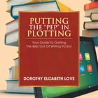 """PUTTING THE """"PEP"""" IN PLOTTING: Your Guidebook to getting the best out of writing fiction"""