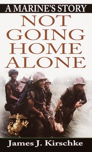 Not Going Home Alone A Marine's Story