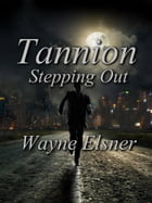 Tannion Stepping Out: Book two in the Tannion Series by Wayne Elsner