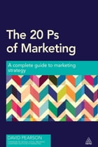 The 20 Ps of Marketing: A Complete Guide to Marketing Strategy by David Pearson