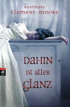 Dahin ist aller Glanz by Rosemary Clement-Moore
