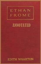 Ethan Frome (Annotated) by Edith Wharton