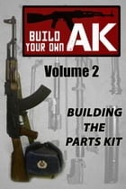 Build Your Own AK (Vol. II): Building the Parts Kit by Guy Montag