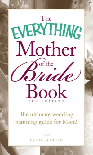 The Everything Mother of the Bride Book The Ultimate Wedding Planning Guide for Mom!
