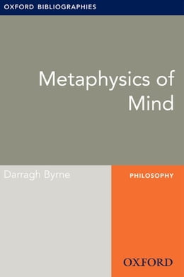 Book Metaphysics of Mind: Oxford Bibliographies Online Research Guide by Darragh Byrne