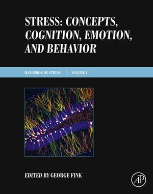 Stress: Concepts,  Cognition,  Emotion,  and Behavior Handbook of Stress Series Volume 1