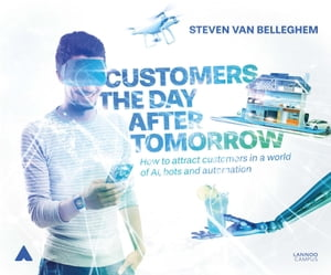 Customers the day after tomorrow: How to attract customers in a world of AI, bots and automation