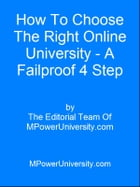 How To Choose The Right Online University A Failproof 4 Step Plan! by Editorial Team Of MPowerUniversity.com