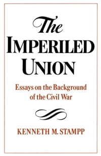 The Imperiled Union: Essays on the Background of the Civil War