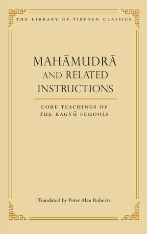 Mahamudra and Related Instructions Core Teachings of the Kagyu Schools