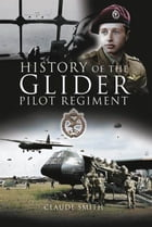 History of the Glider Pilot Regiment by Claude  Smith