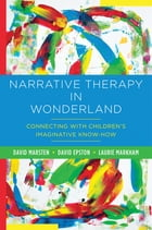 Narrative Therapy in Wonderland: Connecting with Children's Imaginative Know-How