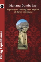 AFGHANISTAN: THROUGH THE KEYHOLE OF BARON COMPOUND by Manana Dumbadze