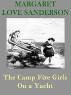 The Camp Fire Girls On a Yacht by Margaret Love Sanderson