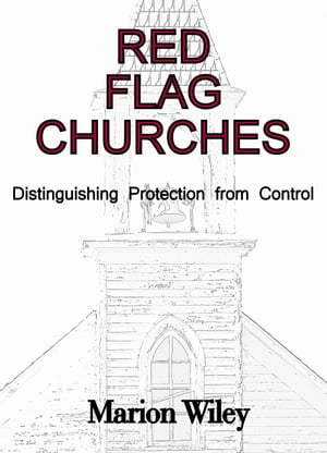Red Flag Churches: Distinguishing Protection from Control by Marion Wiley