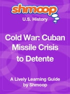 Shmoop US History Guide: Cold War: Cuban Missile Crisis to Detente by Shmoop