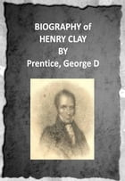 Biography of Henry Clay (1831) by Prentice, George D