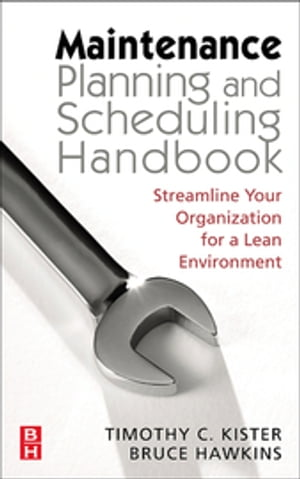Maintenance Planning and Scheduling Streamline Your Organization for a Lean Environment