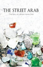The Street Arab - The Story of a British Home Child by Sandra Joyce