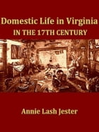 Domestic Life in Virginia in the Seventeenth Century by Annie Lash Jester
