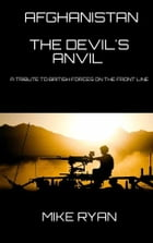 AFGHANISTAN: THE DEVIL'S ANVIL by MIKE RYAN