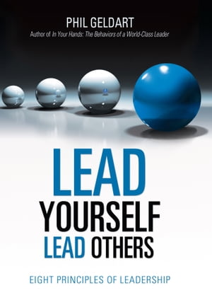 Lead Yourself Lead Others: Eight Principles of Leadership by Phil Geldart