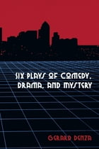 Six Plays of Comedy, Drama, and Mystery by Gerard Denza