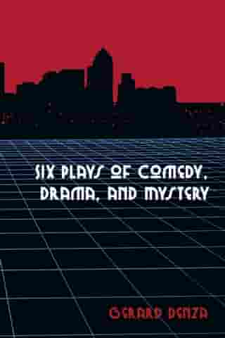 Six Plays of Comedy, Drama, and Mystery