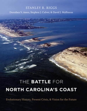 The Battle for North Carolina's Coast Evolutionary History,  Present Crisis,  and Vision for the Future