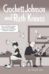 Crockett Johnson and Ruth Krauss: How an Unlikely Couple Found Love, Dodged the FBI, and…