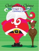 Christmas Chime - Sing Along to Your Favorite Christmas Songs by M Osterhoudt