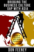 Bridging the Business Culture Gap with Asia by Don Feeney