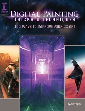 Digital Painting Tricks & Techniques 100 Ways to Improve Your CG Art