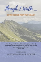 Though I Walk... Divine Rescue From the Valley by M.E. Porter