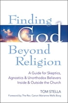 Finding God Beyond Religion: A Guide for Skeptics, Agnostics & Unorthodox Believers Inside…